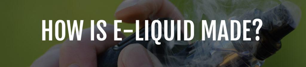 How Is E-Liquid Made?